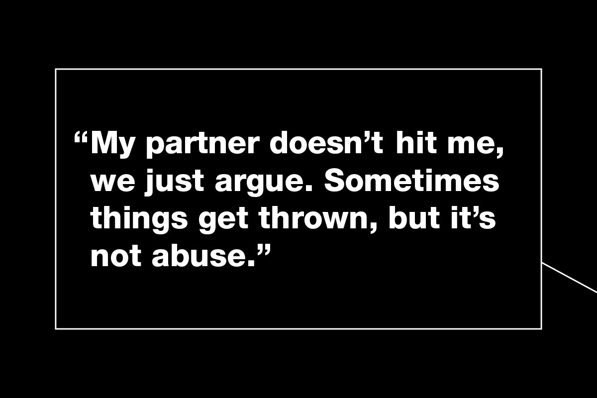 """My partner doesn't hit me, we just argue. Sometimes things get thrown, but it's not abuse."""